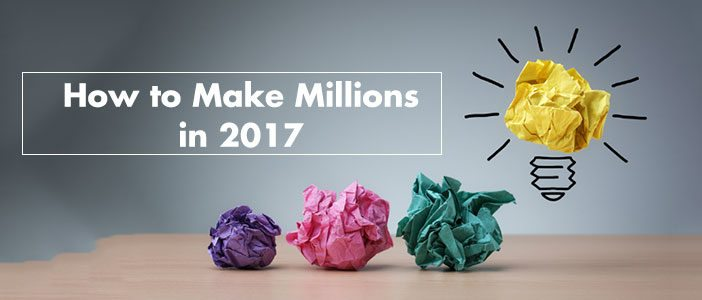 how-to-make-millions-in-2017