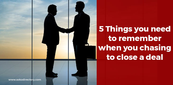 Dear Entrepreneur, 5 Things You Need When Your Chasing to Close a Deal