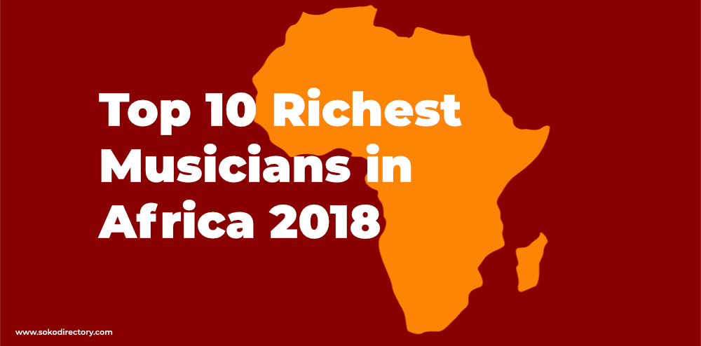 Top 10 Richest Musicians in Africa 2018, Where is Kenya?